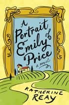 A Portrait of Emily Price ebook by Katherine Reay