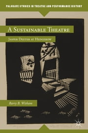 A Sustainable Theatre - Jasper Deeter at Hedgerow ebook by Barry B. Witham