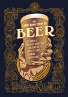 The Comic Book Story of Beer - The World's Favorite Beverage from 7000 BC to Today's Craft Brewing Revolution ebook by Jonathan Hennessey, Mike Smith, Aaron McConnell,...