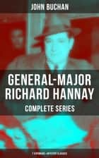 GENERAL-MAJOR RICHARD HANNAY Complete Series: 7 Espionage & Mystery Classics - The Thirty-Nine Steps, Greenmantle, Mr Standfast, The Three Hostages, The Island of Sheep, The Courts of the Morning & The Green Wildebeest ebook by John Buchan