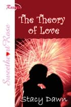 The Theory Of Love ebook by Stacy Dawn