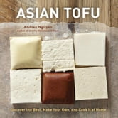 Asian Tofu - Discover the Best, Make Your Own, and Cook It at Home ebook by Andrea Nguyen