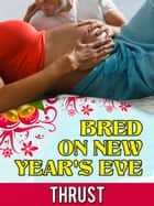 Bred On New Year's Eve (Teenage Virgin, Breeding & Impregnation Erotica) ebook by Thrust