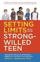 Setting Limits with your Strong-Willed Teen - Eliminating Conflict by Establishing Clear, Firm, and Respectful Boundaries ebook by Robert J. Mackenzie