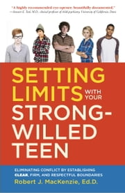 Setting Limits with your Strong-Willed Teen - Eliminating Conflict by Establishing Clear, Firm, and Respectful Boundaries ebook by Robert J. MacKenzie, Ed.D.