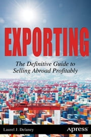 Exporting - The Definitive Guide to Selling Abroad Profitably ebook by Laurel J. Delaney