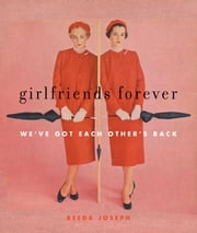 Girlfriends Forever - We've Got Each Other's Back ebook by Reeda Joseph