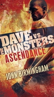 Ascendance: Dave vs. the Monsters ebook by John Birmingham