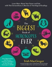 The Biggest Book of Horoscopes Ever - Learn More About Your Future and Past with This Extraordinary Collection of Astrological Readings ebook by Trish MacGregor