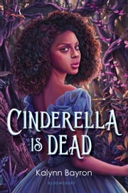 Cinderella Is Dead ebook by Kalynn Bayron