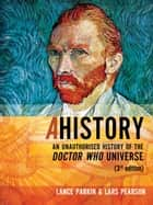 Ahistory: An Unauthorized History of the Doctor Who Universe ebook by Lars Pearson, Lance Parkin