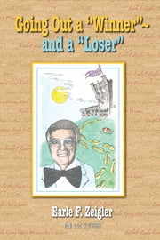 "Going Out a ""Winner""– and a ""Loser""… ebook by Earle F. Zeigler"