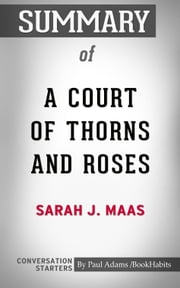 Summary of A Court of Thorns and Roses ebook by Paul Adams