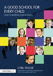 A Good School for Every Child - How to improve our schools ebook by Cyril Taylor