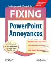 Fixing PowerPoint Annoyances - How to Fix the Most Annoying Things About Your Favorite Presentation Program ebook by Echo Swinford