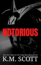 Notorious ebook by K.M. Scott