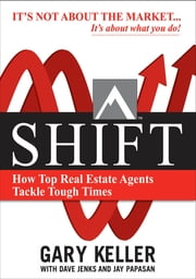 SHIFT: How Top Real Estate Agents Tackle Tough Times (PAPERBACK) - How Top Real Estate Agents Tackle Tough Times (PAPERBACK) ebook by Gary Keller,Dave Jenks,Jay Papasan