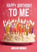 Happy Birthday to Me ebook by Brian Rowe