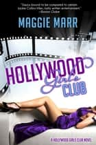 Hollywood Girls Club - Hollywood Girls Club, #1 ebook by Maggie Marr
