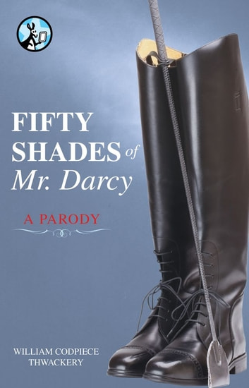 Fifty Shades of Mr. Darcy ebook by William Codpiece Thwackery
