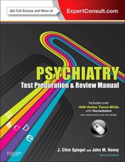 Psychiatry Test Preparation and Review Manual E-Book ebook by J Clive Spiegel, MD, John M. Kenny, MD