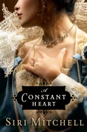 Constant Heart, A (Against All Expectations Collection Book #1) ebook by Siri Mitchell
