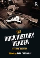 The Rock History Reader ebook by Theo Cateforis
