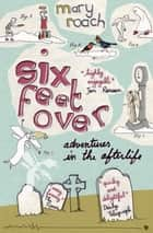Six Feet Over - Adventures in the Afterlife ebook by