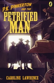 P.K. Pinkerton and the Petrified Man ebook by Caroline Lawrence