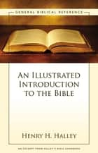An Illustrated Introduction to the Bible ebook by Henry H. Halley