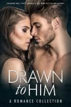 Drawn to Him - A Romance Collection ebook by Willow Winters, M. Never, L.J. Shen,...