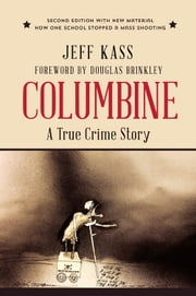 Columbine - A True Crime Story ebook by Jeff Kass