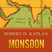 Monsoon - The Indian Ocean and the Future of American Power audiobook by Robert D. Kaplan