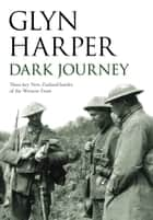 Dark Journey - Three key NZ battles of the western front ebook by Glyn Harper