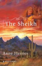 The Sheikh ebook by Anne Herries