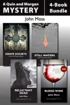 Quin and Morgan Mysteries 4-Book Bundle - Still Waters / Grave Doubts / Reluctant Dead / Blood Wine ebook by John Moss