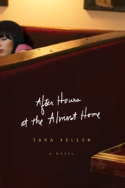After Hours at the Almost Home ebook by Tara Yellen