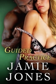 Guided Practice - (interracial romance) ebook by Jamie Jones
