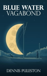 Blue Water Vagabond ebook by Dennis Puleston