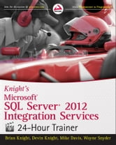 Knight's Microsoft SQL Server 2012 Integration Services 24-Hour Trainer ebook by Brian Knight,Devin Knight,Mike Davis,Wayne Snyder