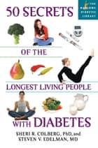 50 Secrets of the Longest Living People with Diabetes ebook by Sheri R. Colberg,Steven V. Edelman