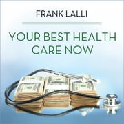 Your Best Health Care Now - Get Doctor Discounts, Save With Better Health Insurance, Find Affordable Prescriptions audiobook by Frank Lalli