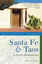 Explorer's Guide Santa Fe & Taos: A Great Destination (Eighth Edition) ebook by Sharon Niederman