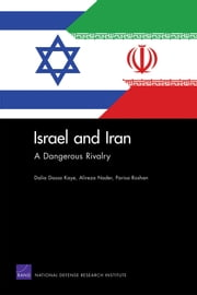 Israel and Iran - A Dangerous Rivalry ebook by Dalia Dassa Kaye,Alireza Nader,Parisa Roshan