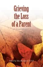 Grieving the Loss of a Parent ebook by Silas Henderson, O.S.B.
