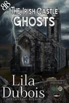 Ghosts - The Irish Castle ebook by Lila Dubois