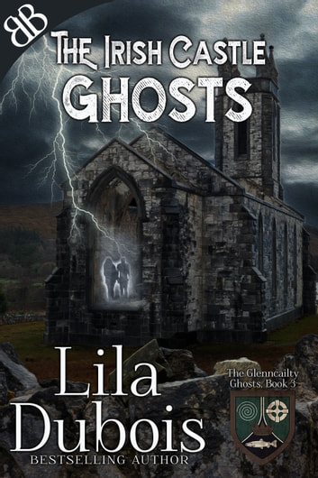 Ghosts - The Irish Castle: Gothic Haunted Castle Romantic Mystery and Suspense ebook by Lila Dubois