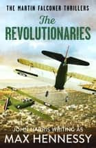 The Revolutionaries ebook by Max Hennessy