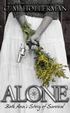 Alone: Beth Ann's Story of Survival - Equipping Modern Patriots ebook by C.M. Hollerman, Jonathan Hollerman