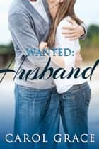 Wanted: Husband ebook by Carol Grace